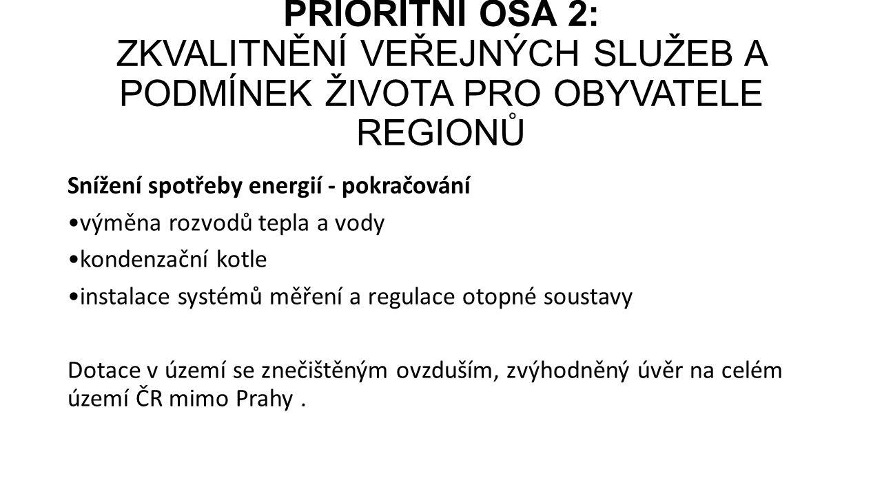Snížení spotřeby energií - pokračování výměna rozvodů tepla a vody kondenzační kotle instalace systémů měření a regulace otopné soustavy Dotace v území se znečištěným ovzduším, zvýhodněný úvěr na celém území ČR mimo Prahy.