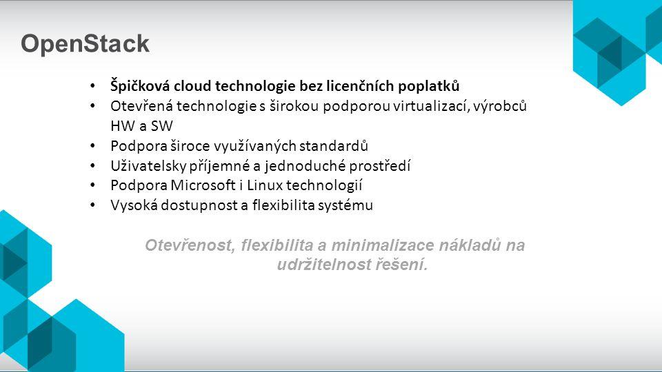 Špičková cloud technologie bez licenčních poplatků Otevřená technologie s širokou podporou virtualizací, výrobců HW a SW Podpora široce využívaných standardů Uživatelsky příjemné a jednoduché prostředí Podpora Microsoft i Linux technologií Vysoká dostupnost a flexibilita systému Otevřenost, flexibilita a minimalizace nákladů na udržitelnost řešení.