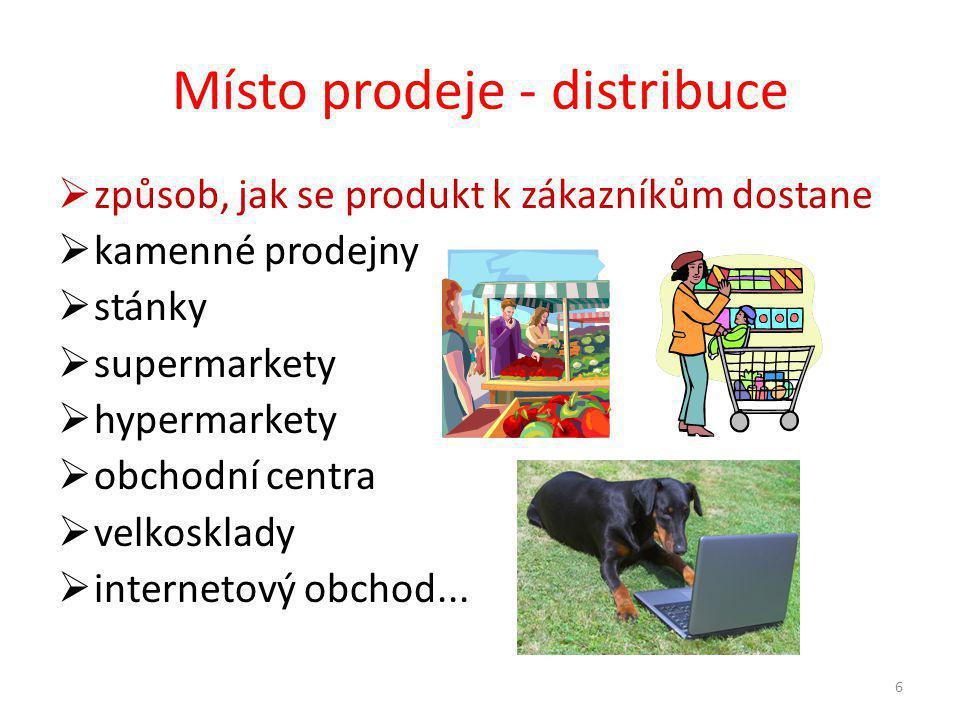 Místo prodeje - distribuce  způsob, jak se produkt k zákazníkům dostane  kamenné prodejny  stánky  supermarkety  hypermarkety  obchodní centra  velkosklady  internetový obchod...