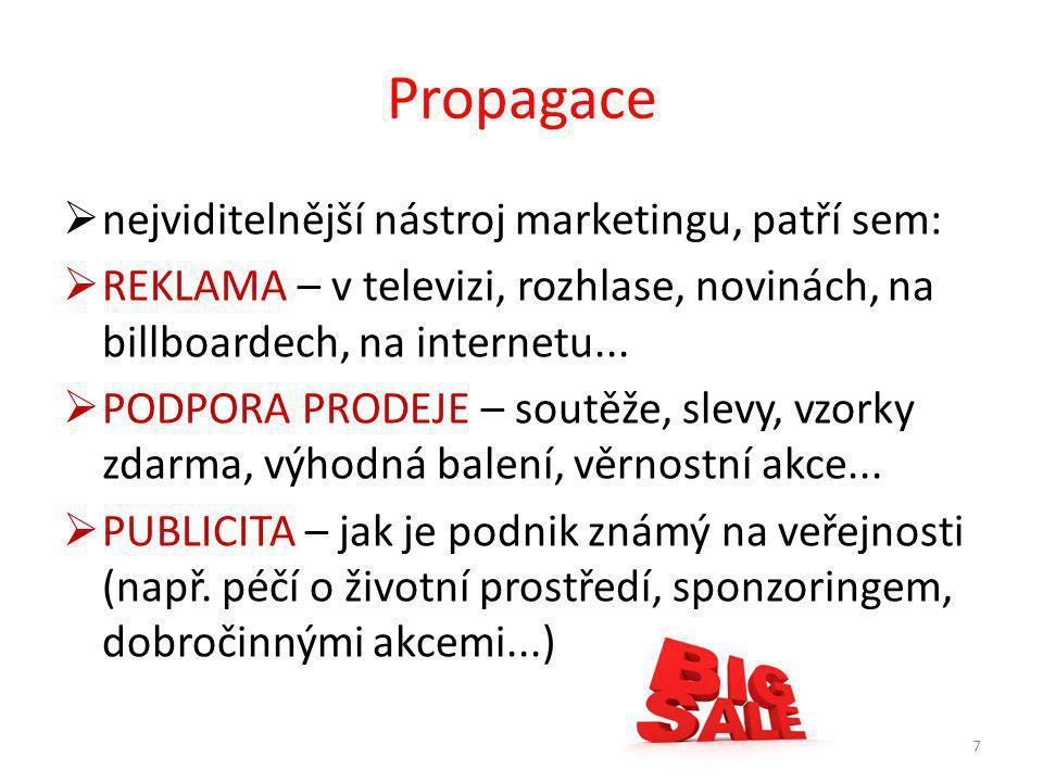 Propagace  nejviditelnější nástroj marketingu, patří sem:  REKLAMA – v televizi, rozhlase, novinách, na billboardech, na internetu...
