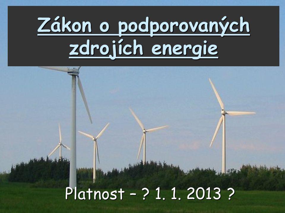 Zákon o podporovaných zdrojích energie Platnost – ? 1. 1. 2013 ?