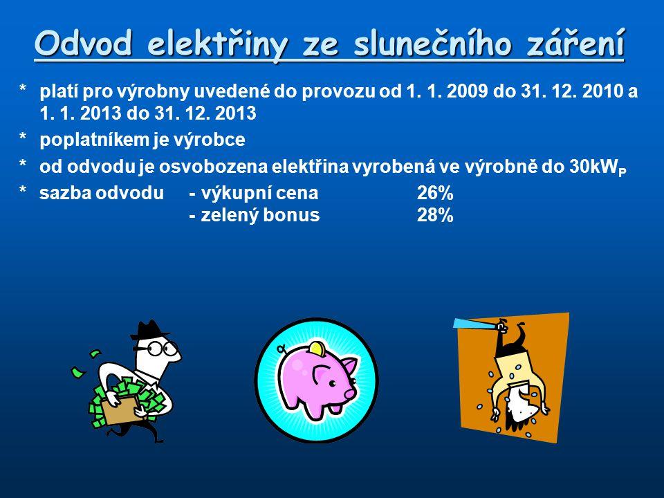 Odvod elektřiny ze slunečního záření *platí pro výrobny uvedené do provozu od 1. 1. 2009 do 31. 12. 2010 a 1. 1. 2013 do 31. 12. 2013 *poplatníkem je