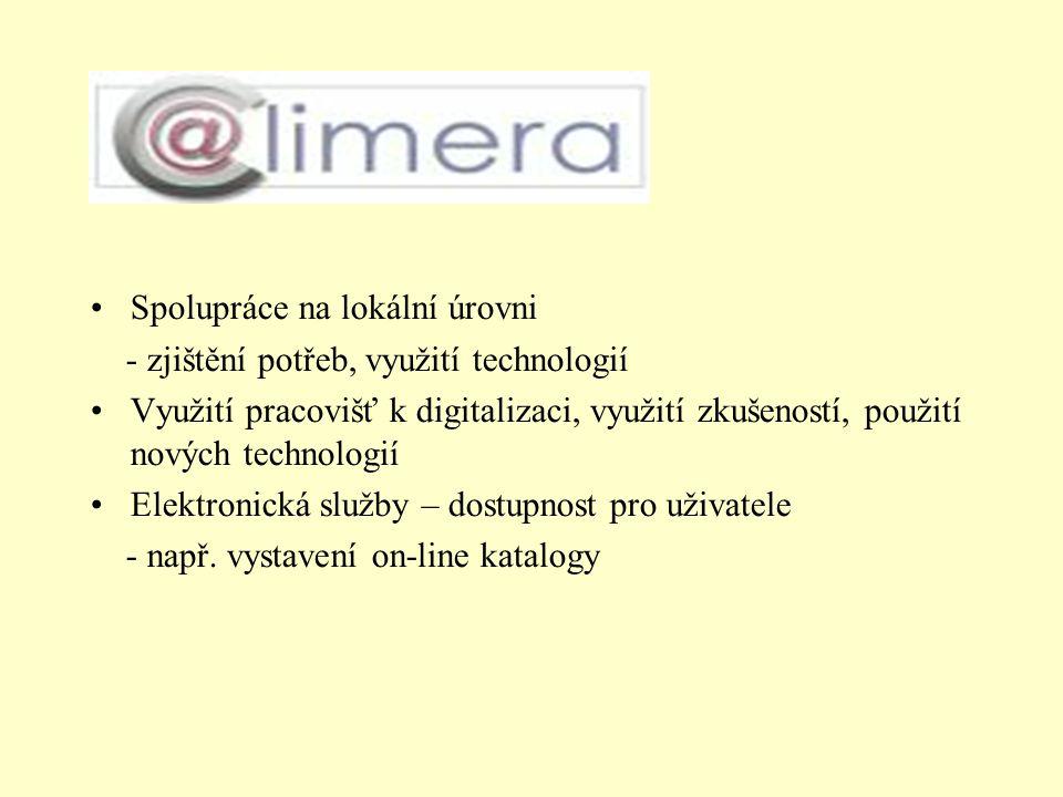 Spolupráce na lokální úrovni - zjištění potřeb, využití technologií Využití pracovišť k digitalizaci, využití zkušeností, použití nových technologií Elektronická služby – dostupnost pro uživatele - např.