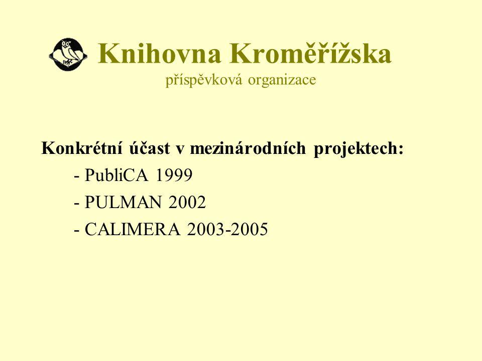 Projekt na podporu spolupráce archivů, knihoven a muzeí při využívání informačních technologií Cílem projektu je monitorování technického rozvoje, výběr technických řešení, vytvoření skupiny konzultantů a podpora spolupráce v procesu digitalizace www.calimera.org Knihovna Kroměřížska je národním koordinátorem pro ČR, je vytvořena pracovní skupina Garantem je Národní knihovna ČR