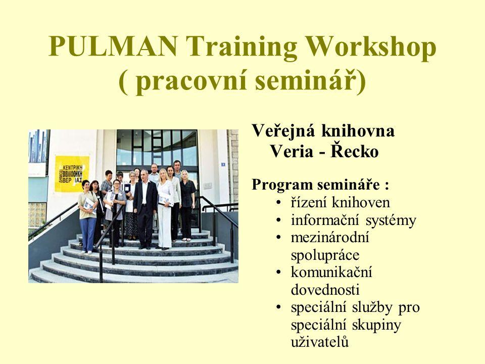 PULMAN Training Workshop ( pracovní seminář) Veřejná knihovna Veria - Řecko Program semináře : řízení knihoven informační systémy mezinárodní spolupráce komunikační dovednosti speciální služby pro speciální skupiny uživatelů