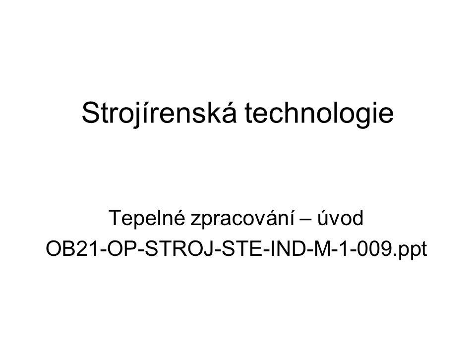 Strojírenská technologie Tepelné zpracování – úvod OB21-OP-STROJ-STE-IND-M-1-009.ppt