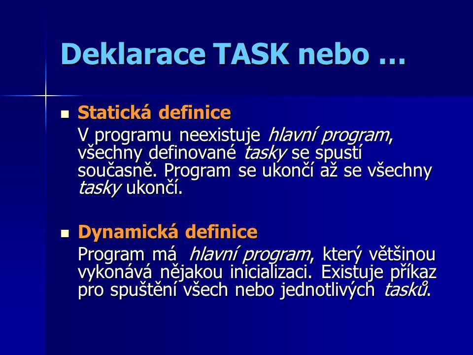 Deklarace TASK nebo … Statická definice Statická definice V programu neexistuje hlavní program, všechny definované tasky se spustí současně.