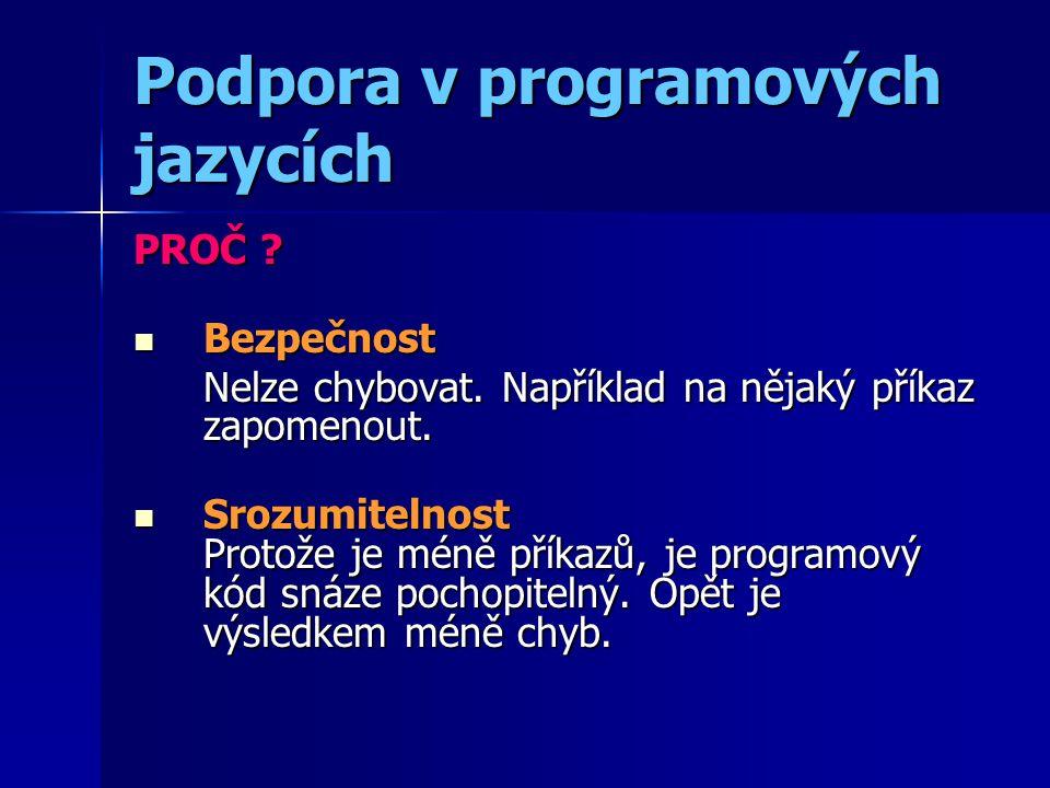 Podpora v programových jazycích PROČ . Bezpečnost Bezpečnost Nelze chybovat.