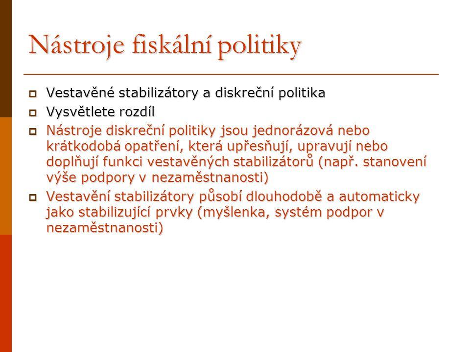 Nástroje fiskální politiky  Vestavěné stabilizátory a diskreční politika  Vysvětlete rozdíl  Nástroje diskreční politiky jsou jednorázová nebo krát