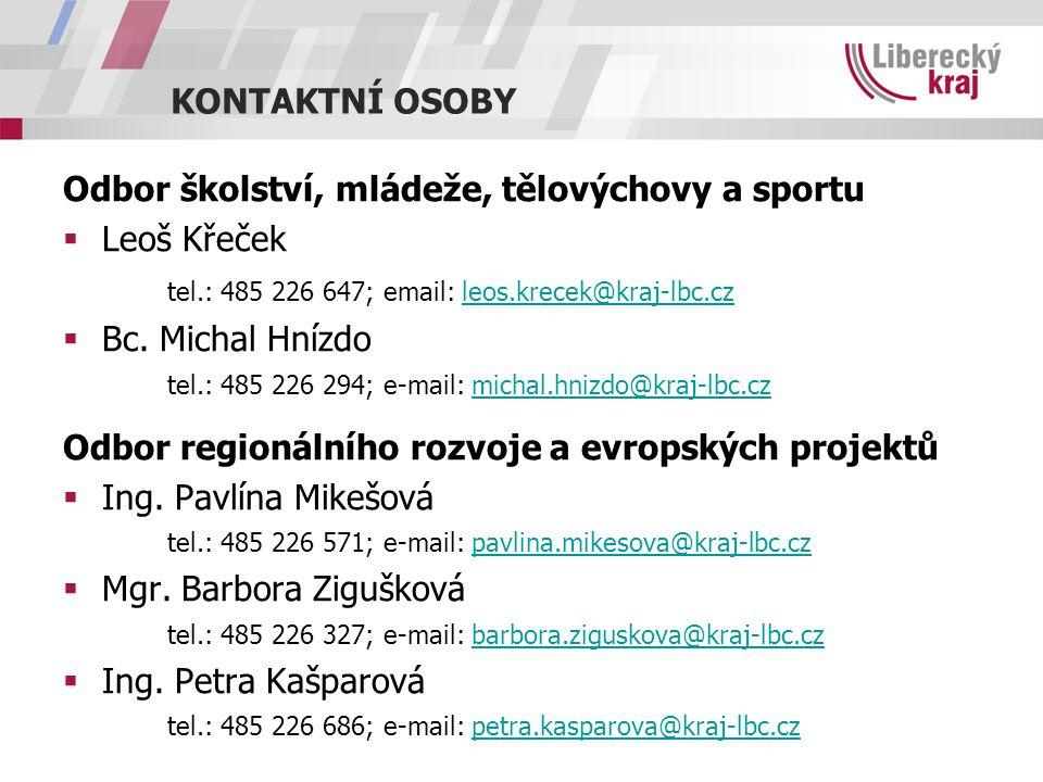 KONTAKTNÍ OSOBY Odbor školství, mládeže, tělovýchovy a sportu  Leoš Křeček tel.: 485 226 647; email: leos.krecek@kraj-lbc.czleos.krecek@kraj-lbc.cz 