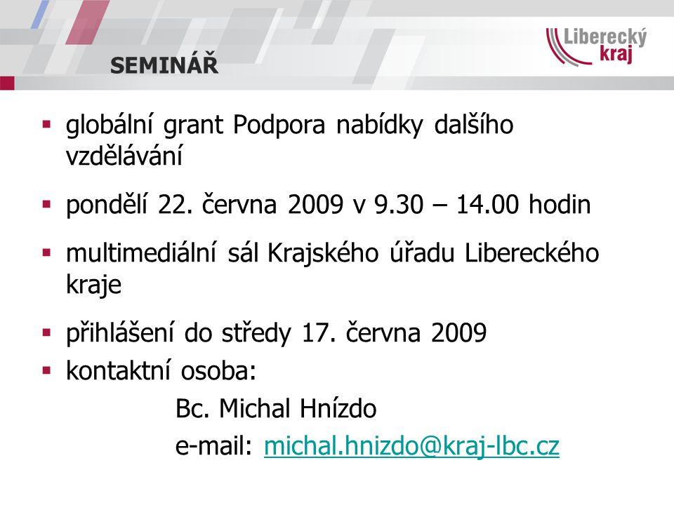 SEMINÁŘ  globální grant Podpora nabídky dalšího vzdělávání  pondělí 22. června 2009 v 9.30 – 14.00 hodin  multimediální sál Krajského úřadu Liberec