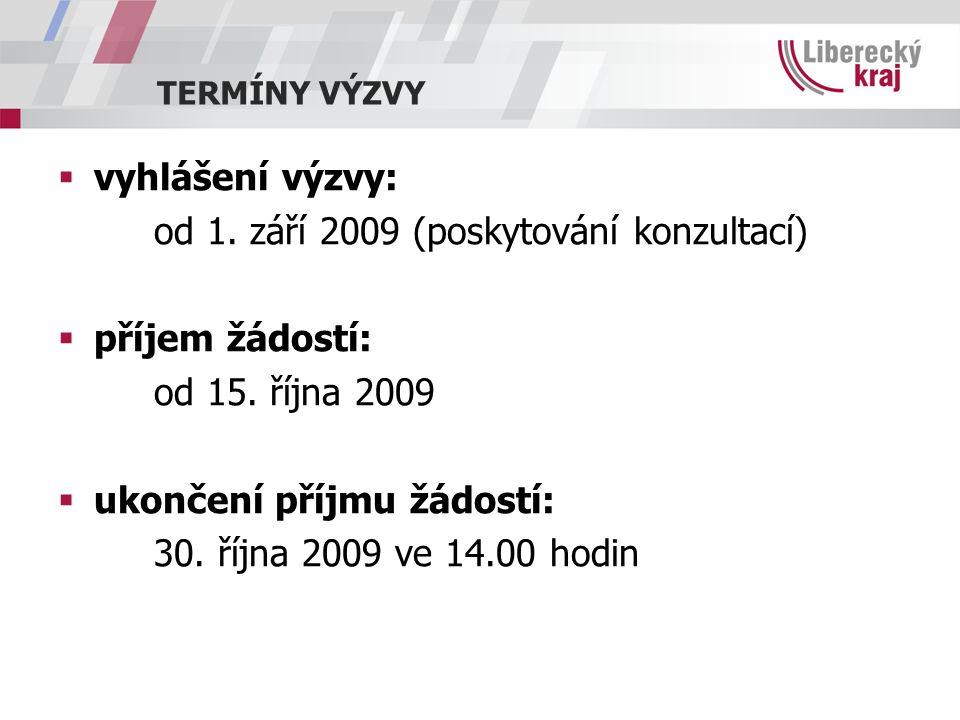 TERMÍNY VÝZVY  vyhlášení výzvy: od 1. září 2009 (poskytování konzultací)  příjem žádostí: od 15. října 2009  ukončení příjmu žádostí: 30. října 200