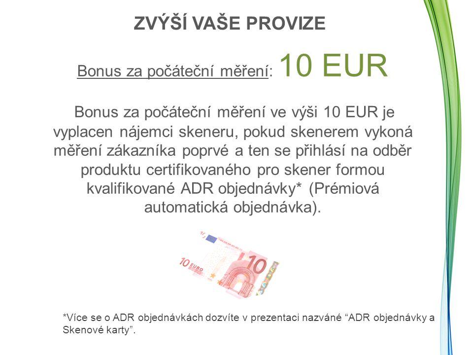 Bonus za kontrolní měření: 5 EUR Bonus za kontrolní měření ve výši 5 EUR bude vyplacen nájemci skeneru, pokud zákazníku disponujícímu kvalifikovanou ADR objednávkou provede kontrolní měření a jeho další objednávka byla již zaplacena a odeslána.