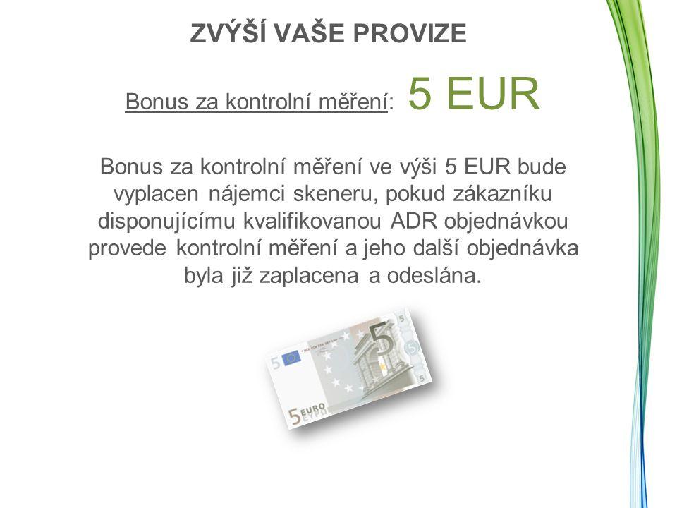 PŘÍKLAD: CELKEM = €75 X 5 počatečních měření = 50 EUR X 5 v ADR objednávce; byly zaplaceny, odeslány a zákazníkům bylo provedeno kontrolní měření = 25 EUR ZVÝŠÍ VAŠE PROVIZE