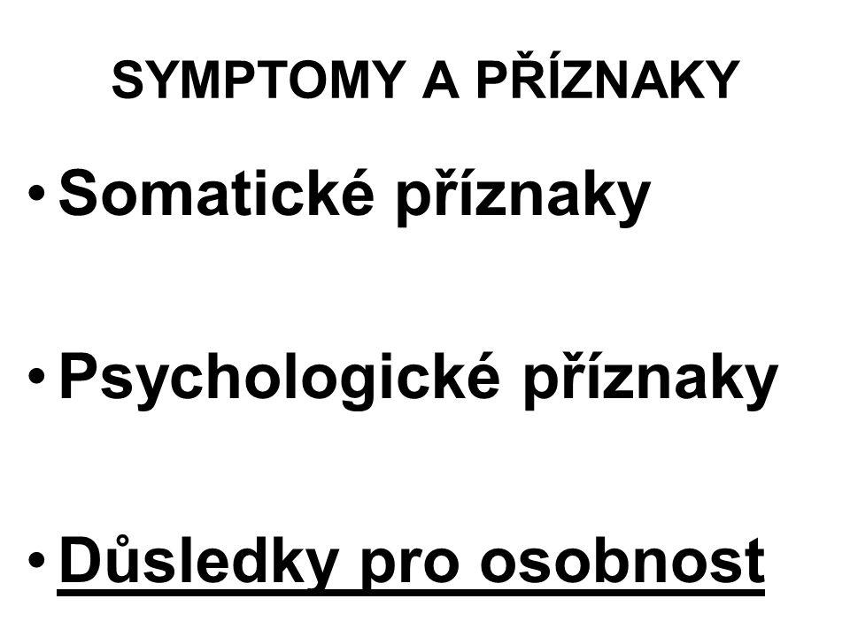 SYMPTOMY A PŘÍZNAKY Somatické příznaky Psychologické příznaky Důsledky pro osobnost