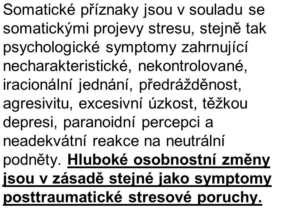 Somatické příznaky jsou v souladu se somatickými projevy stresu, stejně tak psychologické symptomy zahrnující necharakteristické, nekontrolované, irac