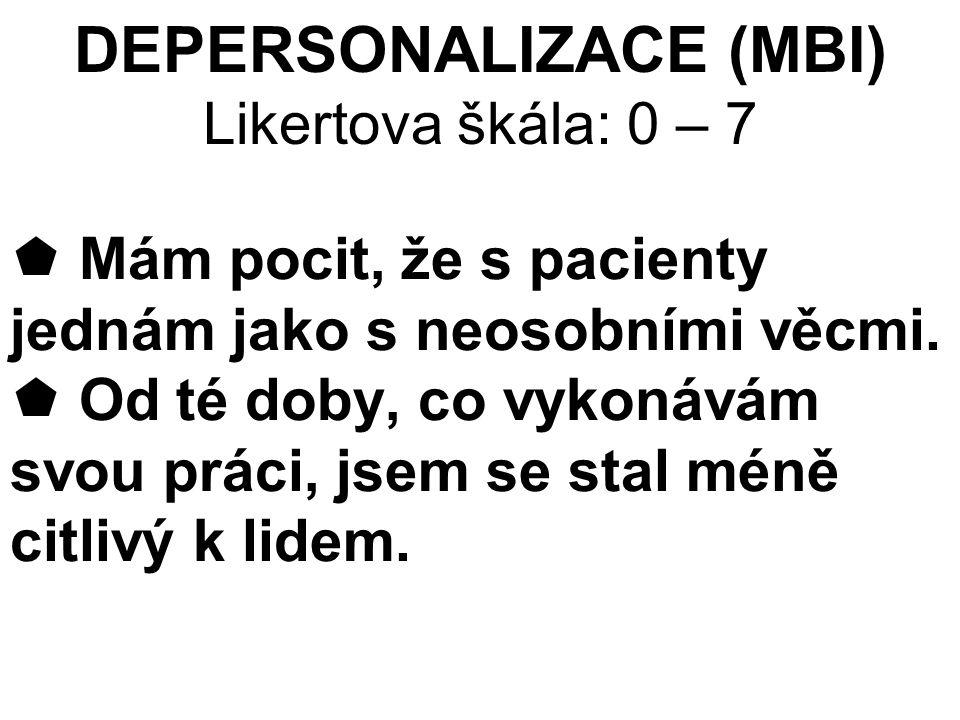 DEPERSONALIZACE (MBI) Likertova škála: 0 – 7  Mám pocit, že s pacienty jednám jako s neosobními věcmi.  Od té doby, co vykonávám svou práci, jsem se