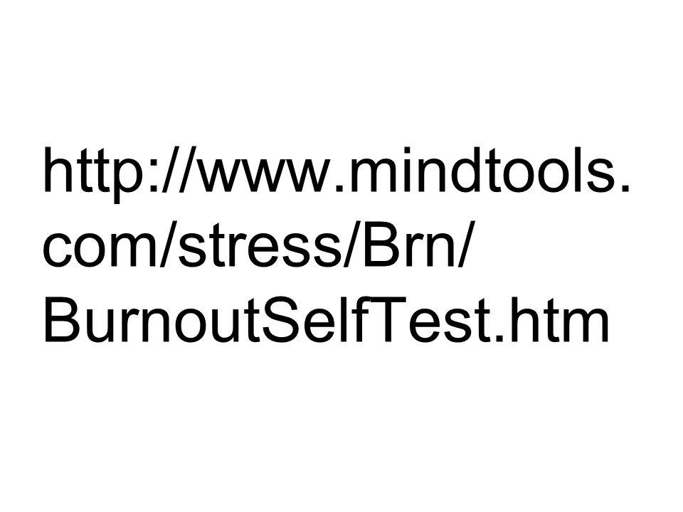 http://www.mindtools. com/stress/Brn/ BurnoutSelfTest.htm
