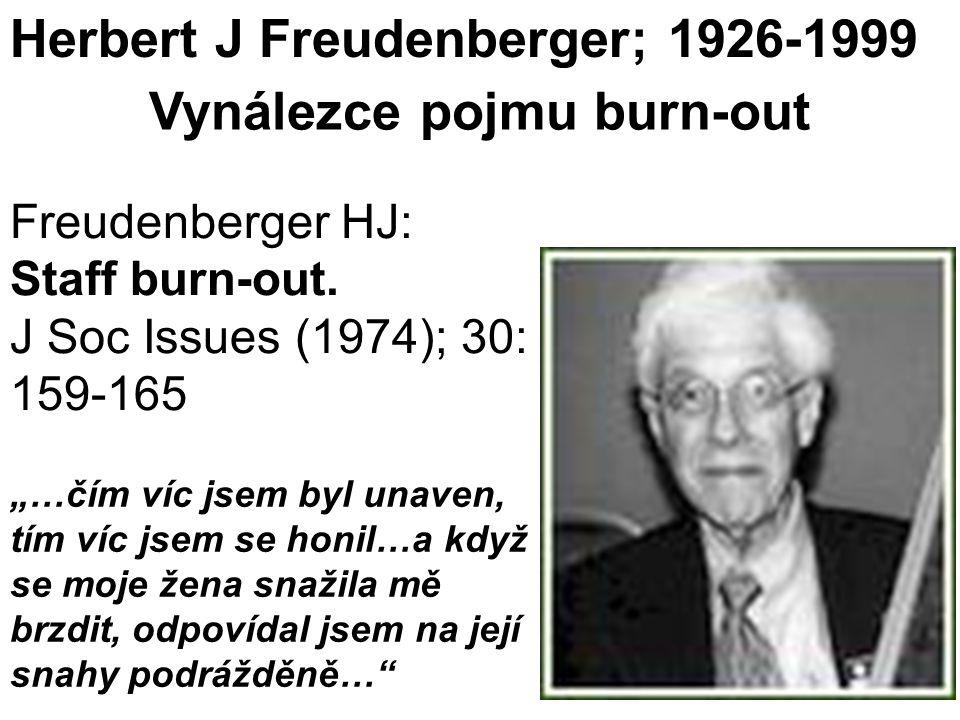 """Herbert J Freudenberger; 1926-1999 Freudenberger HJ: Staff burn-out. J Soc Issues (1974); 30: 159-165 """"…čím víc jsem byl unaven, tím víc jsem se honil"""