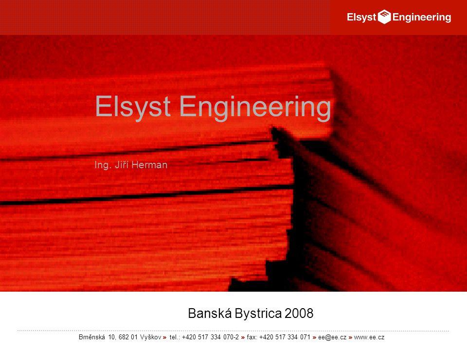 Brněnská 10, 682 01 Vyškov » tel.: +420 517 334 070-2 » fax: +420 517 334 071 » ee@ee.cz » www.ee.cz Banská Bystrica 2008 Elsyst Engineering Ing.
