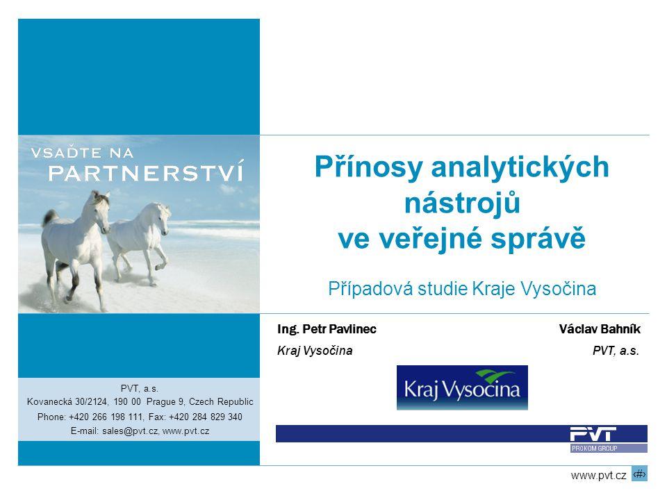 1 www.pvt.cz Přínosy analytických nástrojů ve veřejné správě Případová studie Kraje Vysočina PVT, a.s.