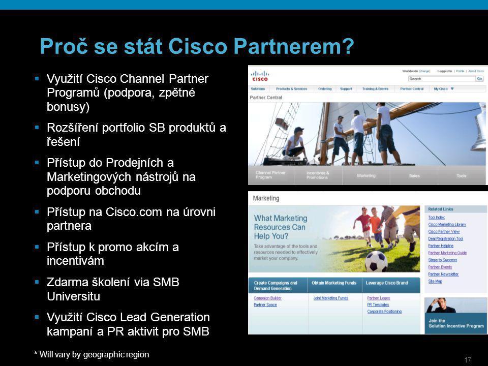 17 Proč se stát Cisco Partnerem?  Využití Cisco Channel Partner Programů (podpora, zpětné bonusy)  Rozšíření portfolio SB produktů a řešení  Přístu