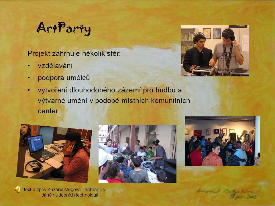 ArtParty Projekt zahrnuje několik sfér: vzdělávání podpora umělců vytvoření dlouhodobého zázemí pro hudbu a výtvarné umění v podobě místních komunitních center Text a zpěv Zuzana Mirgová - nahráno v dílně hudebních technologií