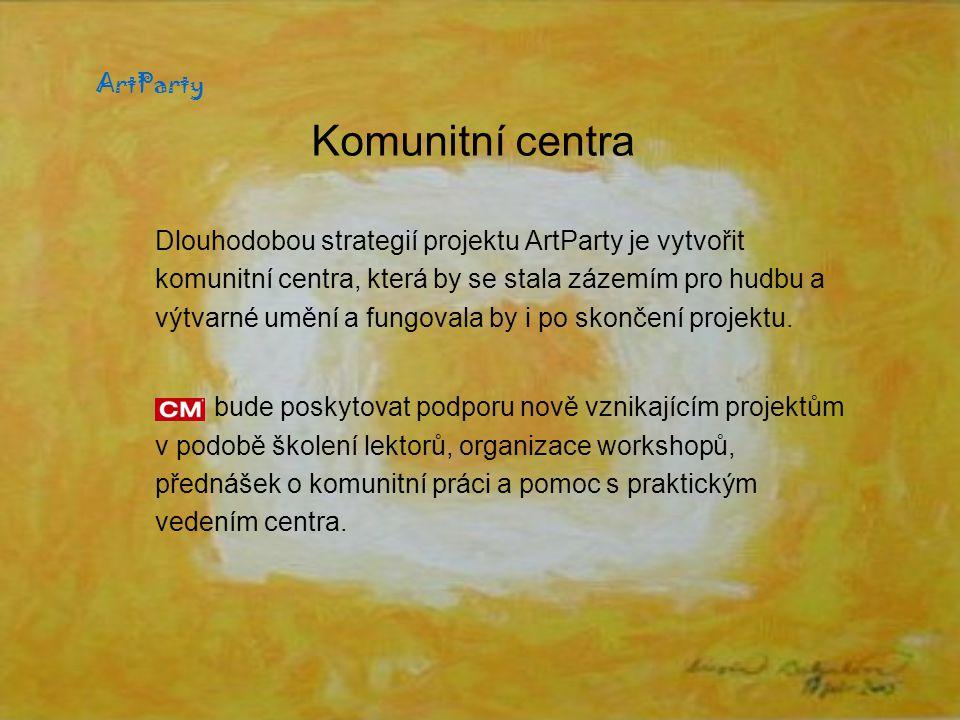 Komunitní centra Dlouhodobou strategií projektu ArtParty je vytvořit komunitní centra, která by se stala zázemím pro hudbu a výtvarné umění a fungovala by i po skončení projektu.