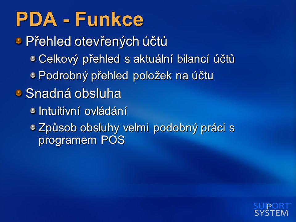 PDA - Funkce Přehled otevřených účtů Celkový přehled s aktuální bilancí účtů Podrobný přehled položek na účtu Snadná obsluha Intuitivní ovládání Způsob obsluhy velmi podobný práci s programem POS