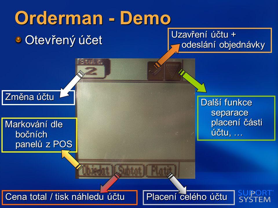 Orderman - Demo Otevřený účet Uzavření účtu + odeslání objednávky Další funkce separace placení části účtu, … Placení celého účtu Změna účtu Markování dle bočních panelů z POS Cena total / tisk náhledu účtu