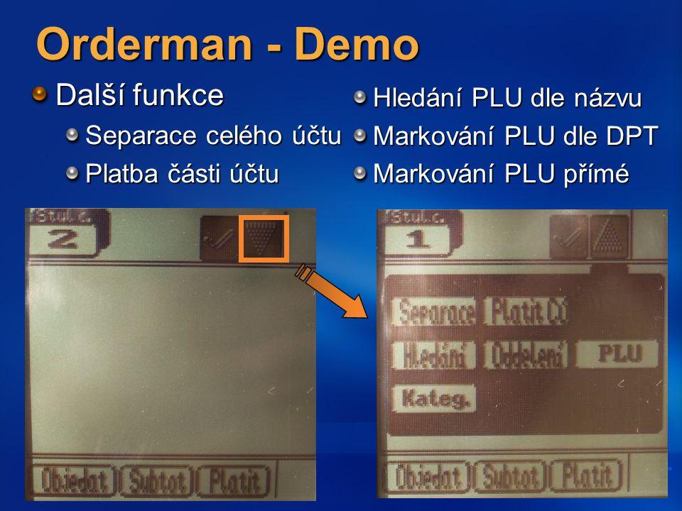 Orderman - Demo Další funkce Separace celého účtu Platba části účtu Hledání PLU dle názvu Markování PLU dle DPT Markování PLU přímé