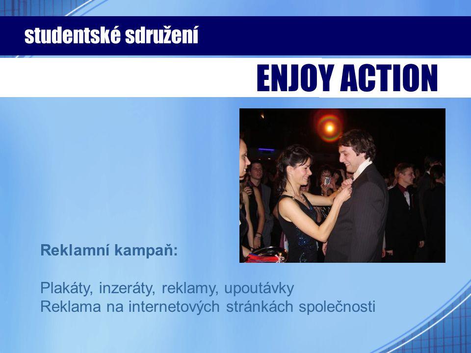Reklamní kampaň: Plakáty, inzeráty, reklamy, upoutávky Reklama na internetových stránkách společnosti studentské sdružení ENJOY ACTION