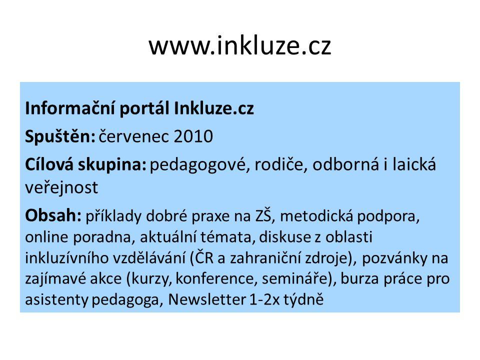 www.inkluze.cz Informační portál Inkluze.cz Spuštěn: červenec 2010 Cílová skupina: pedagogové, rodiče, odborná i laická veřejnost Obsah: příklady dobr