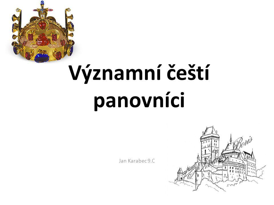 Významní čeští panovníci Jan Karabec 9.C