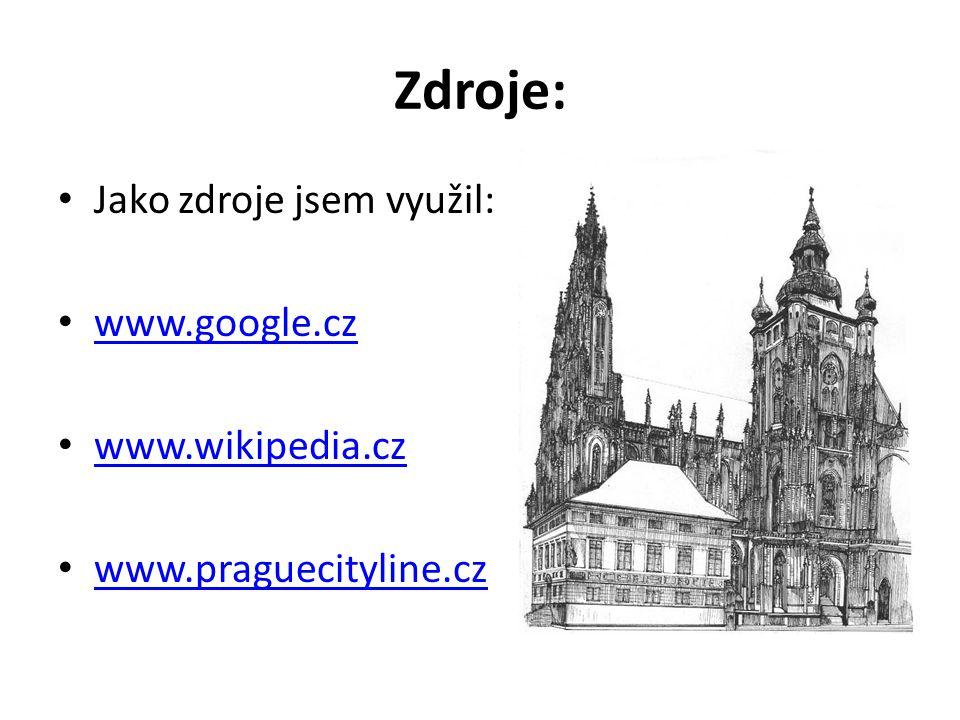 Zdroje: Jako zdroje jsem využil: www.google.cz www.wikipedia.cz www.praguecityline.cz