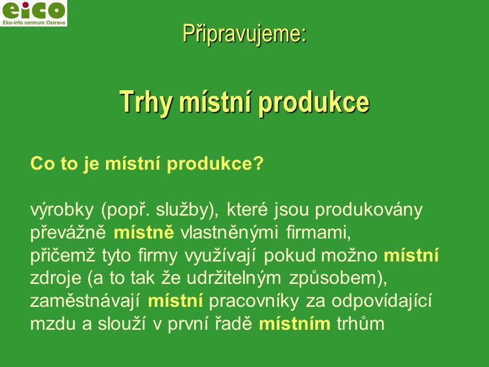 Připravujeme: Trhy místní produkce Co to je místní produkce.