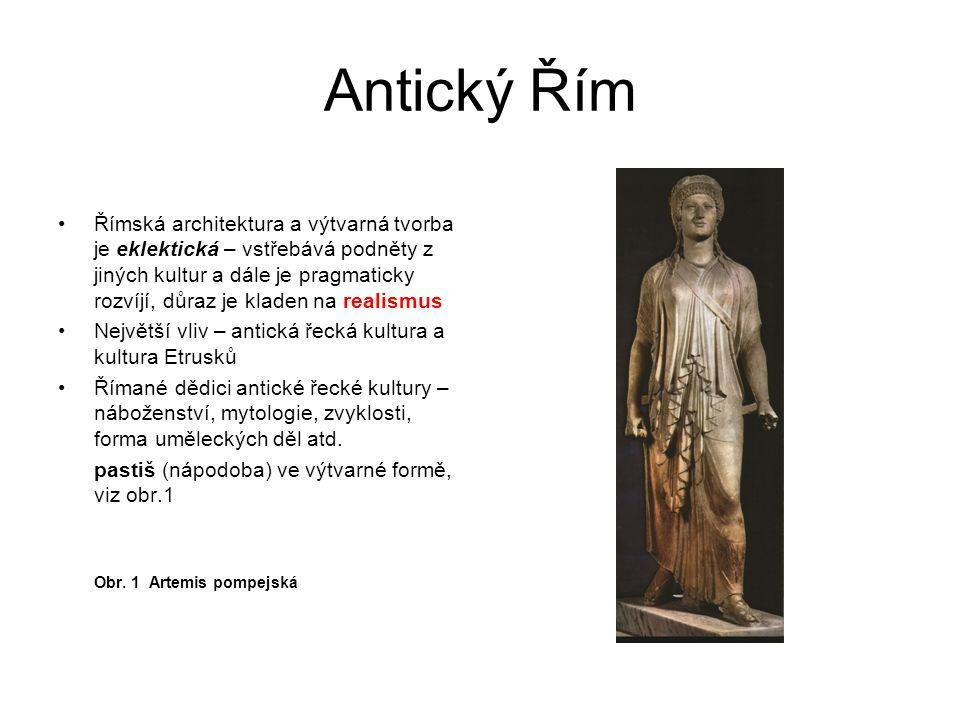 Antický Řím Římská architektura a výtvarná tvorba je eklektická – vstřebává podněty z jiných kultur a dále je pragmaticky rozvíjí, důraz je kladen na realismus Největší vliv – antická řecká kultura a kultura Etrusků Římané dědici antické řecké kultury – náboženství, mytologie, zvyklosti, forma uměleckých děl atd.