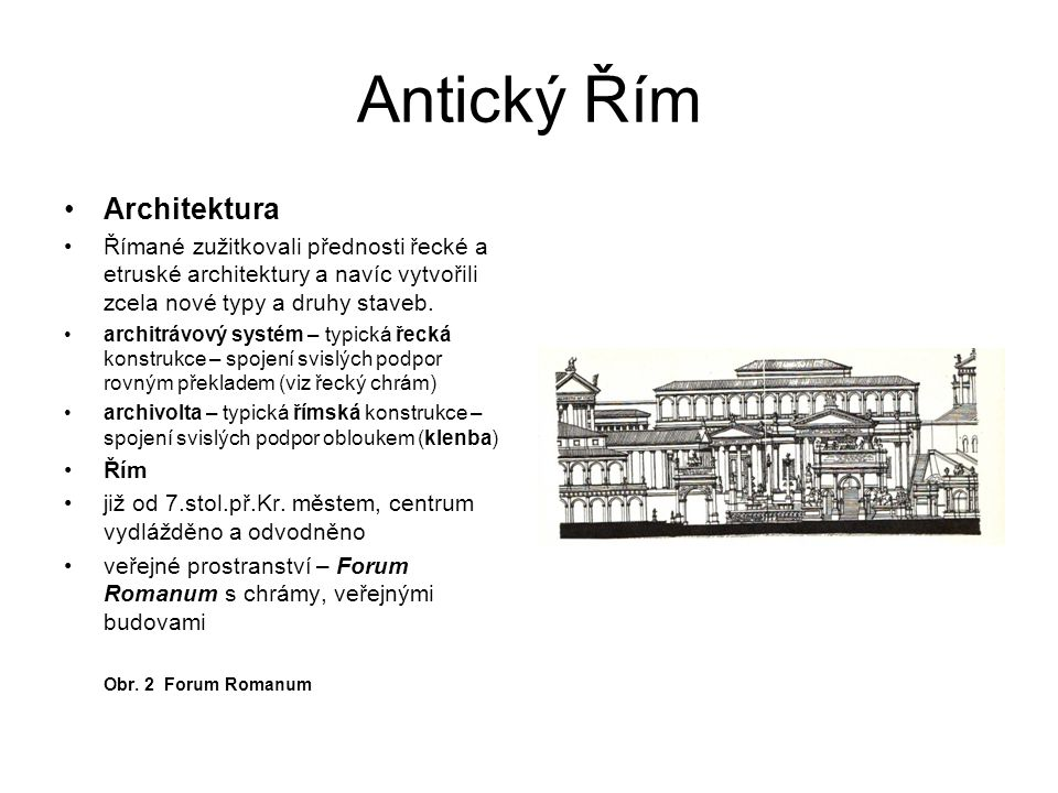 Antický Řím Architektura Římané zužitkovali přednosti řecké a etruské architektury a navíc vytvořili zcela nové typy a druhy staveb. architrávový syst