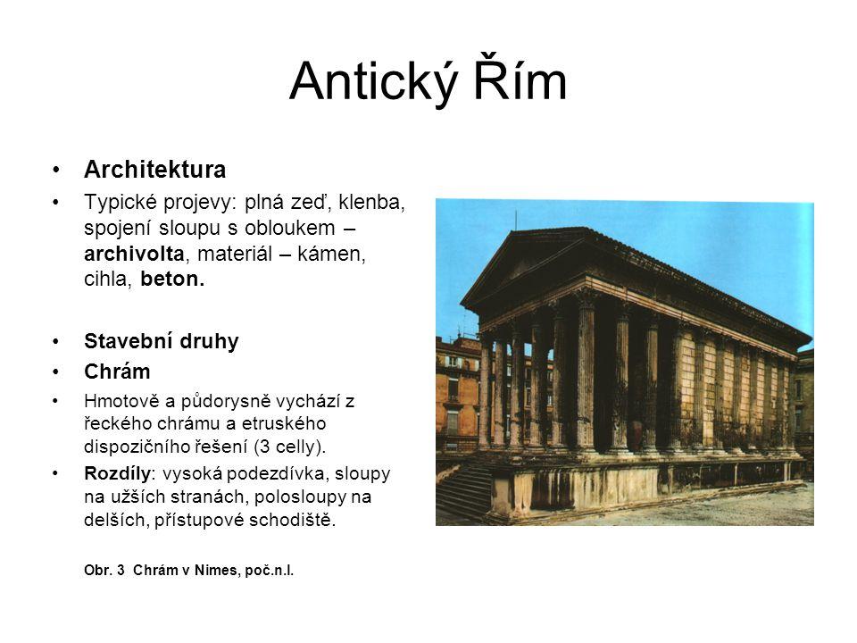 Antický Řím Architektura Typické projevy: plná zeď, klenba, spojení sloupu s obloukem – archivolta, materiál – kámen, cihla, beton.