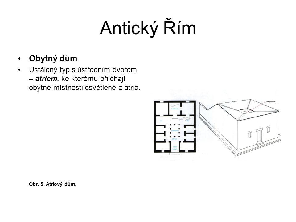 Antický Řím Obytný dům Ustálený typ s ústředním dvorem – atriem, ke kterému přiléhají obytné místnosti osvětlené z atria. Obr. 5 Atriový dům.
