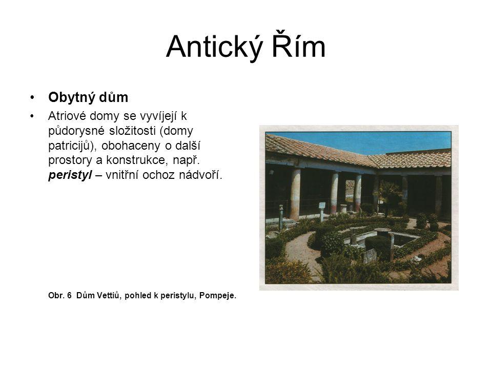 Antický Řím Obytný dům Atriové domy se vyvíjejí k půdorysné složitosti (domy patricijů), obohaceny o další prostory a konstrukce, např. peristyl – vni