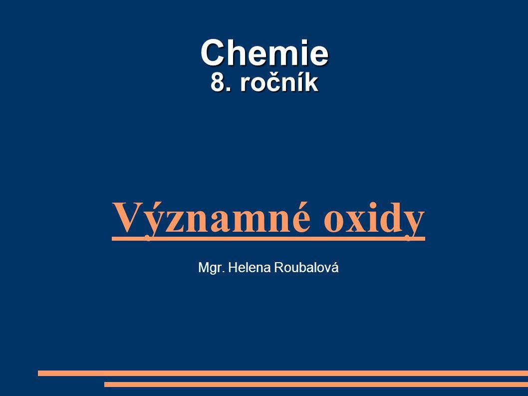 Chemie 8. ročník Významné oxidy Mgr. Helena Roubalová