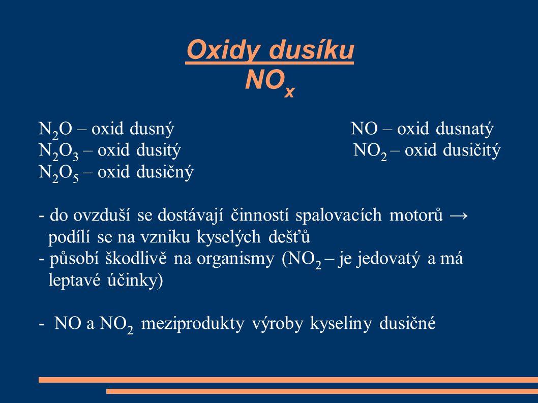 Oxidy dusíku NO x N 2 O – oxid dusný NO – oxid dusnatý N 2 O 3 – oxid dusitý NO 2 – oxid dusičitý N 2 O 5 – oxid dusičný - do ovzduší se dostávají čin