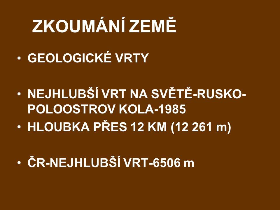 ZKOUMÁNÍ ZEMĚ GEOLOGICKÉ VRTY NEJHLUBŠÍ VRT NA SVĚTĚ-RUSKO- POLOOSTROV KOLA-1985 HLOUBKA PŘES 12 KM (12 261 m) ČR-NEJHLUBŠÍ VRT-6506 m