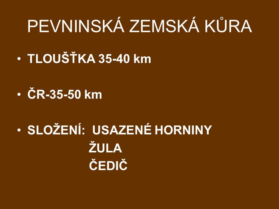 PEVNINSKÁ ZEMSKÁ KŮRA TLOUŠŤKA 35-40 km ČR-35-50 km SLOŽENÍ: USAZENÉ HORNINY ŽULA ČEDIČ