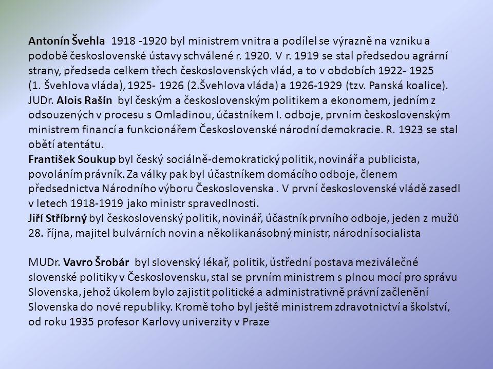 Antonín Švehla 1918 -1920 byl ministrem vnitra a podílel se výrazně na vzniku a podobě československé ústavy schválené r.