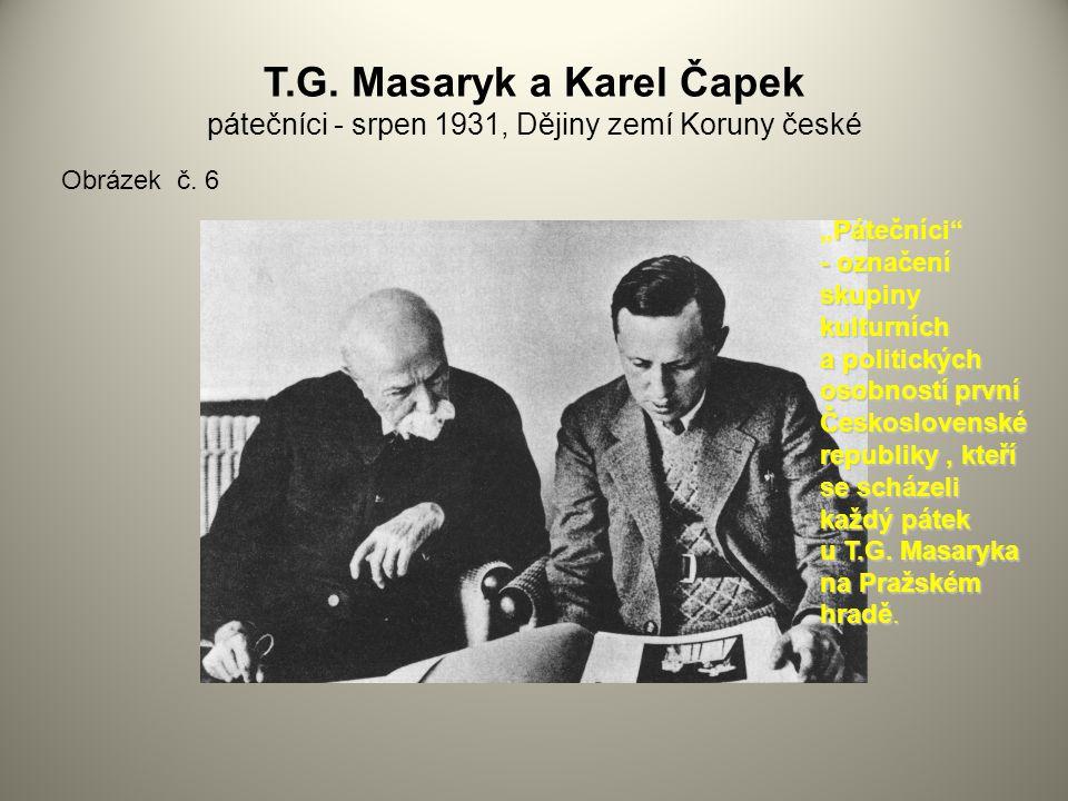 """T.G. Masaryk a Karel Čapek pátečníci - srpen 1931, Dějiny zemí Koruny české Obrázek č. 6 Pátečníci"""" """"Pátečníci"""" - označení skupiny kulturních a politi"""