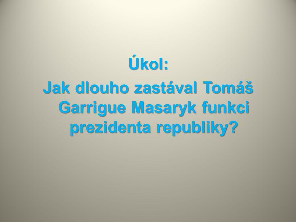 Úkol: Jak dlouho zastával Tomáš Garrigue Masaryk funkci prezidenta republiky?