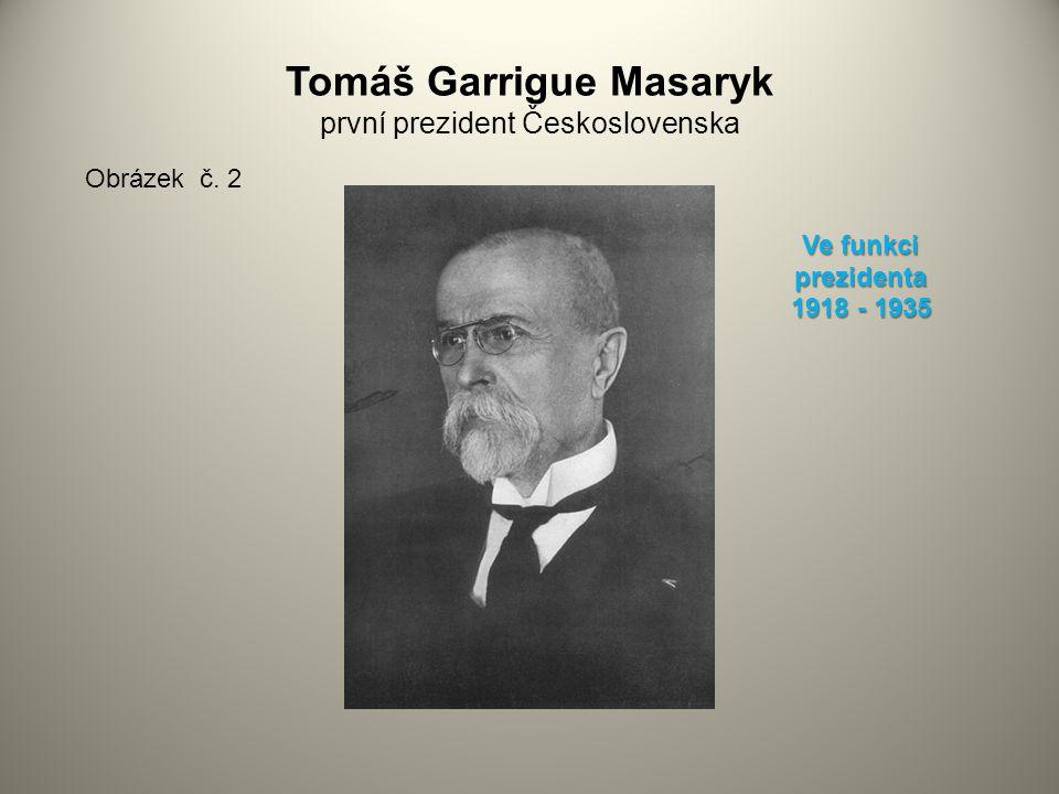 Tomáš Garrigue Masaryk první prezident Československa Obrázek č. 2 Ve funkci prezidenta 1918 - 1935
