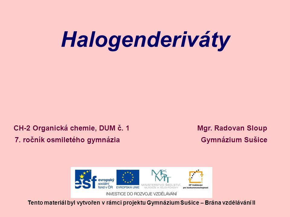 CH 4 náhradou jednoho nebo více atomů vodíku za halogen Halogenderiváty vznik: CH 3 XCHX 3 obecný vzorec R-X